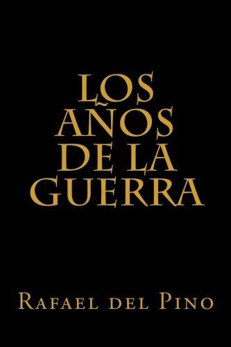 Los años de la guerra: Cinco mil dias de sudor y sangre (Spanish Edition) [Rafael del Pino] (Tapa Blanda)