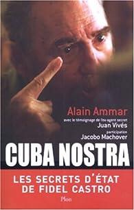 Cuba nostra : Les secrets d'Etat de Fidel Castro par Alain Ammar