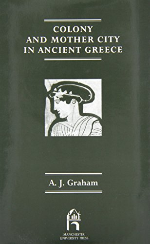 Colony and the Mother City in Ancient Greece (Reprint editions of Manchester University Press)