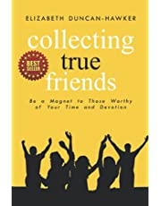 Collecting True Friends: Be a Magnet to Those Worthy of Your Time and Devotion