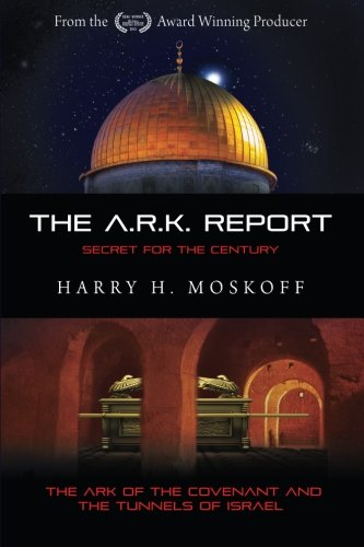 Download The ARK Report: The Ark of the Covenant and the Tunnels of Israel (Volume 1) pdf epub