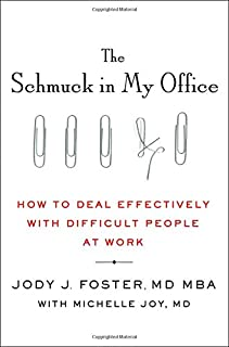 Book Cover: The Schmuck in My Office: How to Deal Effectively with Difficult People at Work