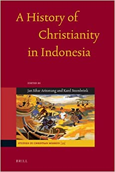 A History of Christianity in Indonesia (Studies in Christian Mission)