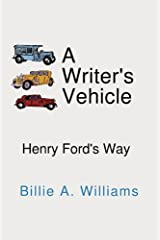 A Writer's Vehicle: Henry Ford's Way Paperback