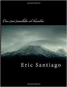 Con mi mochila al hombro: Los diez escenciales (Spanish Edition): Mr Eric Santiago: 9781484822968: Amazon.com: Books