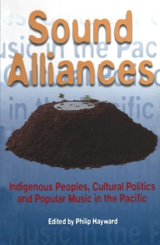 Sound Alliances: Indigenous Peoples, Cultural Politics, and Popular Music in the Pacific (Culture Studies: Bloomsbury Ac