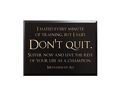 I hated every minute of training, but I said, don't quit. Suffer now and live the rest of your life as a champion. Muhammad Ali Decorative Carved Wood Sign Quote, Black