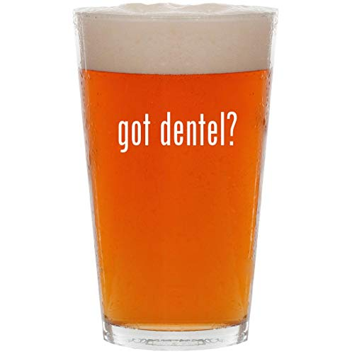 got dentel? - 16oz All Purpose Pint Beer Glass