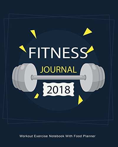 Fitness Journal 2018 : Workout Exercise Notebook With Food Planner: Record Your Fitness Workouts & Food Intake With This Handy Journal Notebook (Fitness Journals 2018) (Volume 2)