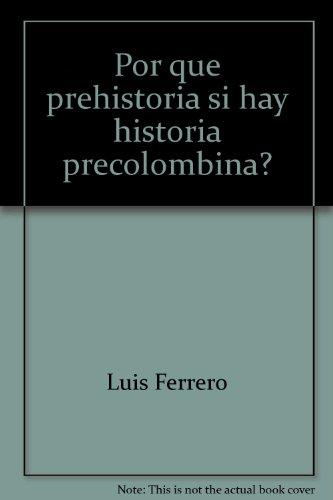 Por qué prehistoria si hay historia precolombina? (Spanish Edition)