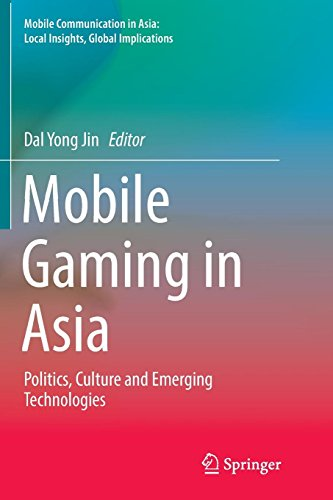 Mobile Gaming In Asia  Politics  Culture And Emerging Technologies  Mobile Communication In Asia  Local Insights  Global Implications