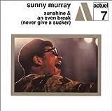 Sunshine / Even Break: Never Give a Sucker