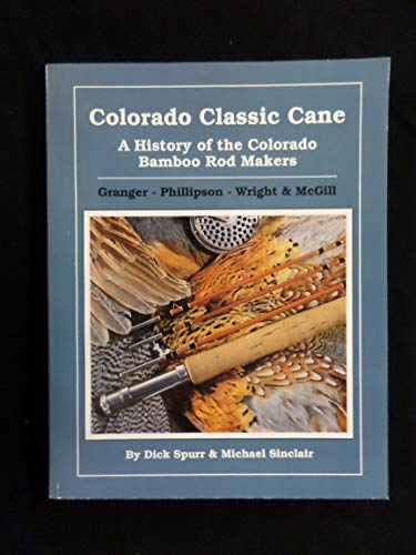 Colorado Classic Cane: A History of the Colorado Bamboo Rod Makers (Colorado Classic Cane)