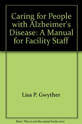 Caring for People with Alzheimer's Disese: a Manual for Facility Staff