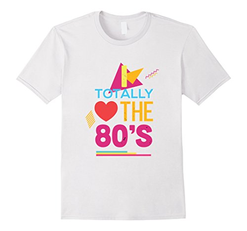 Totally 80's Costume Ideas (Mens I Totally Love The 80s Eighties Retro T-Shirt Medium White)