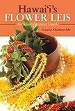 Hawaii's Flower Leis, Laurie Shimizu Ide, 1566475309