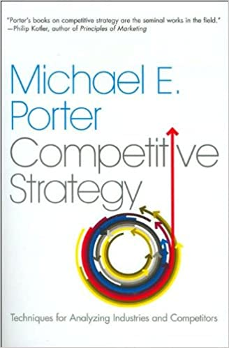 Competitive Strategy Techniques for Analyzing Industries and Competitors Written By Michael E. Porter
