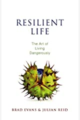 Resilient Life: The Art of Living Dangerously Kindle Edition