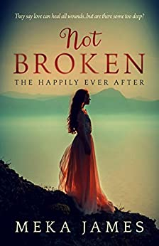 Not Broken: The Happily Ever After by [James, Meka]