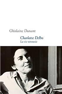 Charlotte Delbo : La vie retrouvée par Dunant