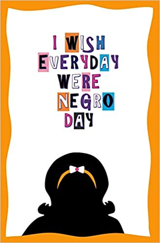 I Wish Everyday Were Negro Day Blank Journal And Musical