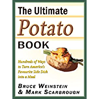 The Ultimate Potato Book: Hundreds of Ways to Turn America's Favorite Side Dish into a Meal (Ultimate Cookbooks)