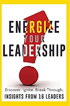Energize Your Leadership: Discover, Ignite, Break Through by [Energized Leaders LLC, Quy, Larae, Bazin, Cynthia, Dougherty, Carol, Thurlbeck, John, Smith, Barry, Polin, Alli, Gegelman, Chery, Hurt, Karin, Klass, Terri]