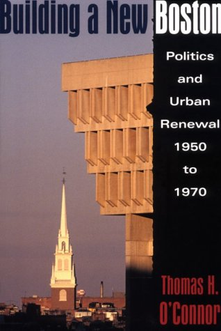 Building A New Boston: Politics and Urban Renewal, 1950-1970