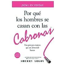 Por Qué Los Hombres Se Casan Con Las Cabronas: Una  Guía  Para Mujeres Que Son Demasiado Buenas /  Why Men Marry Bitches - Spanish Edition