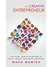 The Creative Entrepreneur: Use Your Sensitive Nature to Build a Highly Successful Business