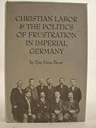 Christian Labor and the Politics of Frustration in Imperial Germany