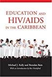 Education and HIV/AIDS in the Caribbean, Michael J. Kelly, Brendan Bain, 9766371806