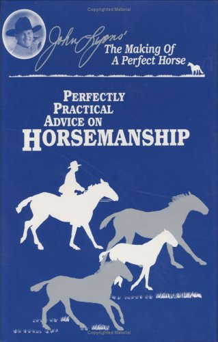 Perfectly Practical Advice on Horsemanship (John Lyons Perfect Horse Library (Spirit Horse Gallery)