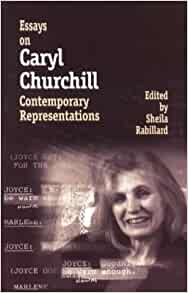 essays on caryl churchill contemporary representations Contemporary british and american political theatre  caryl churchill's drunk  enough to say i love you, premiered in november 2006 at the royal court  theatre,  portraying 9/11: essays on representations in comics.