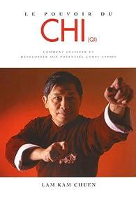 Le pouvoir du Chi : Comment cultiver et développer son potentiel corps-esprit par  Lam Kam Chuen