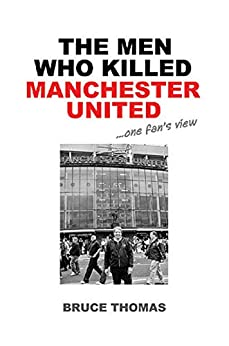 The Men Who Killed Manchester United: one fan's view