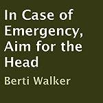 In Case of Emergency, Aim for the Head | Berti Walker