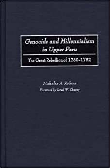 Genocide and Millennialism in Upper Peru: The Great Rebellion of 1780-1782