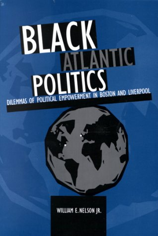 Search : Black Atlantic Politics: Dilemmas of Political Empowerment in Boston and Liverpool (SUNY series in African American Studies)
