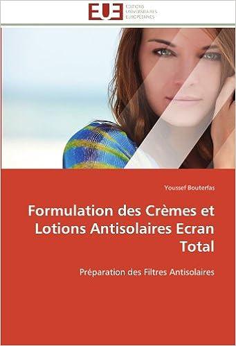 En ligne Formulation des Crèmes et Lotions Antisolaires Ecran Total: Préparation des Filtres Antisolaires pdf epub
