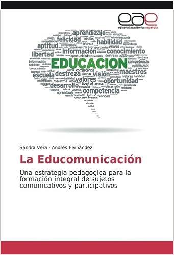 La Educomunicación: Una estrategia pedagógica para la formación integral de sujetos comunicativos y participativos: Amazon.es: Sandra Vera, ...