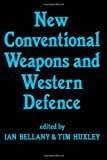 New Conventional Weapons and Western Defence, Ian Bellany and Tim Huxley, 0714633100