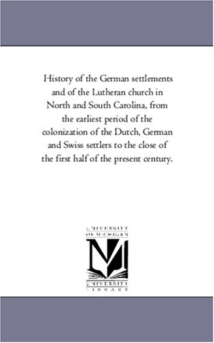 History of the German settlements and of the Lutheran church in North and South Carolina, from the earliest period of the colonization of the Dutch, ... of the first half of the present century. ebook