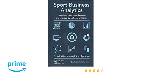Sport Business Analytics Using Data To Increase Revenue And Improve