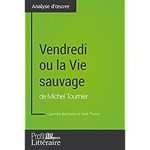 Vendredi ou la Vie sauvage de Michel Tournier (Analyse approfondie): Approfondissez votre lecture des romans classiques et modernes avec Profil-Litteraire.fr (French Edition)