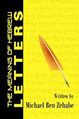 The Meaning of Hebrew Letters: A Hebrew Language Program For Christians (The Jonah Project) by Michael Ben Zehabe (2011-08-26) Paperback