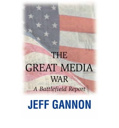 Read Online [ The Great Media War: A Battlefield Report By Gannon, Jeff ( Author ) Paperback 2007 ] pdf