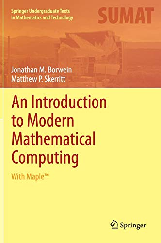 An Introduction to Modern Mathematical Computing: With MapleTM (Springer Undergraduate Texts in Mathematics and Technolo