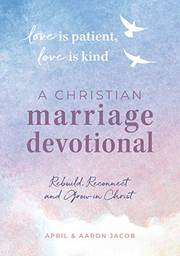 Love is Patient, Love is Kind: A Christian Marriage Devotional: Rebuild, Reconnect, and Grow in Christ ()