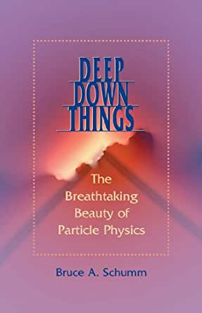 Deep down things the breathtaking beauty of particle physics pdf